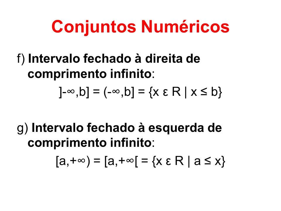 Conjuntos Numéricos f) Intervalo fechado à direita de comprimento infinito: ]-∞,b] = (-∞,b] = {x ε R | x ≤ b}